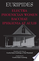 Electra, Phoenician Women, Bacchae, & Iphigenia at Aulis