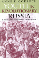 Youth in Revolutionary Russia: Enthusiasts, Bohemians, ...