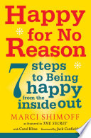 """Happy For No Reason: 7 Steps to Being Happy From the Inside Out"" by Marci Shimoff, Carol Kline"