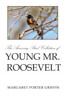 The Amazing Bird Collection of Young Mr. Roosevelt Pdf/ePub eBook