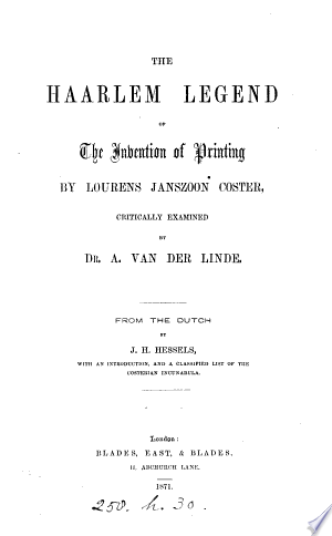 [pdf - epub] The Haarlem legend of the invention of printing by Lourens Janszoon Coster, critically examined. From the Dutch by J.H. Hessels, with an intr., and a classified list of the Costeruan incunabula - Read eBooks Online