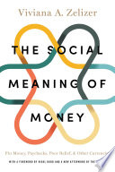"""The Social Meaning of Money: Pin Money, Paychecks, Poor Relief, and Other Currencies"" by Viviana A. Zelizer, Nigel Dodd"
