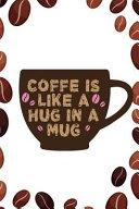 Coffe Is Like A Hug In A Mug