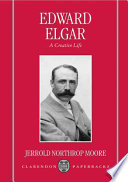 """Edward Elgar: A Creative Life"" by Jerrold Northrop Moore"