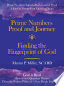 Prime Numbers Proof and Journey Finding the Fingerprint of God