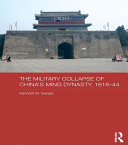 The Military Collapse of China s Ming Dynasty  1618 44
