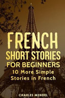 French Short Stories for Beginners: 10 More Simple Stories in French