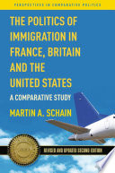 The Politics of Immigration in France  Britain  and the United States