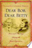 Dear Bob  Dear Betty  Love and Marriage During the Great Depression