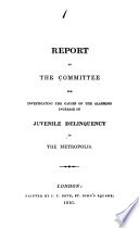 Report of the Committee for Investingating the Causes of the Alarming Increase of Juvenile Delinquency in the Metropolis