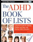"""The ADHD Book of Lists: A Practical Guide for Helping Children and Teens with Attention Deficit Disorders"" by Sandra F. Rief"