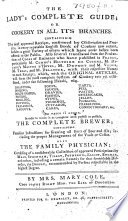 The Lady s Complete Guide  Or  Cookery in All Its Branches  Containing the Most Approved Receipts     To which is Added     the Complete Brewer     Also the Family Physician  Etc Book PDF
