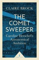 The Comet Sweeper (Icon Science): Caroline Herschel's ...