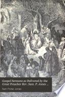 Gospel Sermons as Delivered by the Great Preacher Rev. Sam. P. Jones ...
