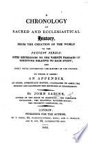 A Chronology of Sacred and Ecclesiastical History, from the Creation of the World to the present period, etc