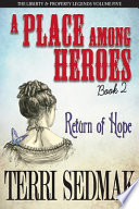 A Place Among Heroes, Book 2 - Return of Hope: The Liberty & Property Legends Volume Five