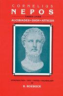 Cornelius Nepos Three Lives: Alcibiades, Dion, Atticus