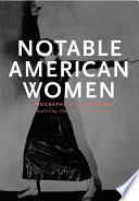 """Notable American Women: A Biographical Dictionary Completing the Twentieth Century"" by Susan Ware, Stacy Lorraine Braukman, Stacy Braukman, Radcliffe Institute for Advanced Study, Credo Reference (Firm)"