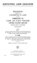 Agricultural labor legislation: Hearings, Ninety-first ...