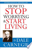 """How to stop worrying & start living"" by Dale Carnegie"