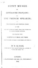 Petit Musée de Littérature Française, or the French Speaker; a chronological and critical table of the eminent writers of France ..., illustrated with selections in prose and verse