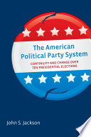 The American political party system : continuity and change over ten presidential elections