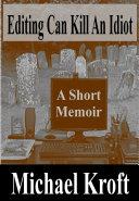 Editing Can Kill An Idiot: A Short Memoir