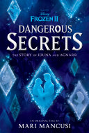 Frozen 2  Dangerous Secrets  The Story of Iduna and Agnarr