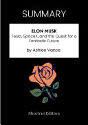 SUMMARY   Elon Musk  Tesla  SpaceX  and the Quest for a Fantastic Future by Ashlee Vance