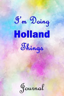 I m Doing Holland Things Journal