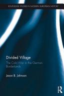 Divided Village  The Cold War in the German Borderlands
