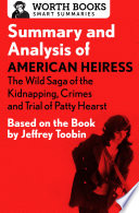 Summary and Analysis of American Heiress  The Wild Saga of the Kidnapping  Crimes and Trial of Patty Hearst Book