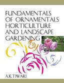 Fundamentals of Ornamentals Horticulture and Landscape Gardening