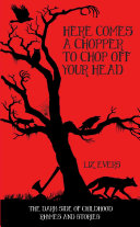 Pdf Here Comes A Chopper to Chop Off Your Head - The Dark Side of Childhood Rhymes & Stories Telecharger