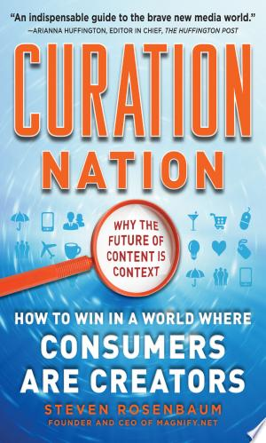 Free Download Curation Nation: How to Win in a World Where Consumers are Creators PDF - Writers Club