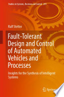 Fault Tolerant Design And Control Of Automated Vehicles And Processes