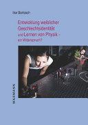 Entwicklung weiblicher Geschlechtsidentität und Lernen von Physik - ein Widerspruch?