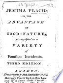Jemima Placid; or, the advantage of good-nature, exemplified in a variety of familiar incidents. [By M. J. Kilner.] Third edition
