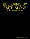 BELIEVING BY FAITH ALONE  For Those Left Behind