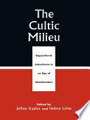 """The Cultic Milieu: Oppositional Subcultures in an Age of Globalization"" by Jeffrey S. Kaplan, Heléne Lööw"
