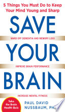 Save Your Brain  The 5 Things You Must Do to Keep Your Mind Young and Sharp