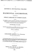 An Historical and Practical Treatise Upon Elemental Locomotion, by Means of Steam Carriages on Common Roads