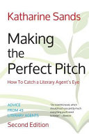 Making the Perfect Pitch  How to Catch a Literary Agent s Eye  2nd Ed