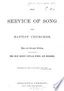 The Service of Song for Baptist churches   Compiled by S  L  Caldwell and A  J  Gordon   New and enlarged edition  etc