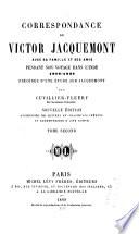 Correspondance avec sa famille et ses amis pendant son voyage dans l'Inde, 1828-1832 : précédée d'une etude sur Jacquemont par Cuvillier-Fleury
