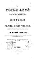 Le voile levé pour les curieux ou histoire de la franc-maçonnerie depuis son origine jusqu'à nos jours