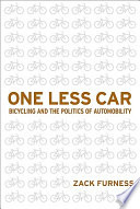 """""""One Less Car: Bicycling and the Politics of Automobility"""" by Zack Furness"""