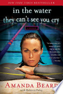 """In the Water They Can't See You Cry: A Memoir"" by Amanda Beard, Rebecca Paley"