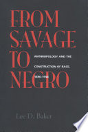 From Savage to Negro, Anthropology and the Construction of Race, 1896-1954 by Lee D. Baker PDF