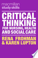 Critical Thinking For Nursing Health And Social Care Book